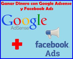 Como ganar dinero con Google Adsense y Facebook ads