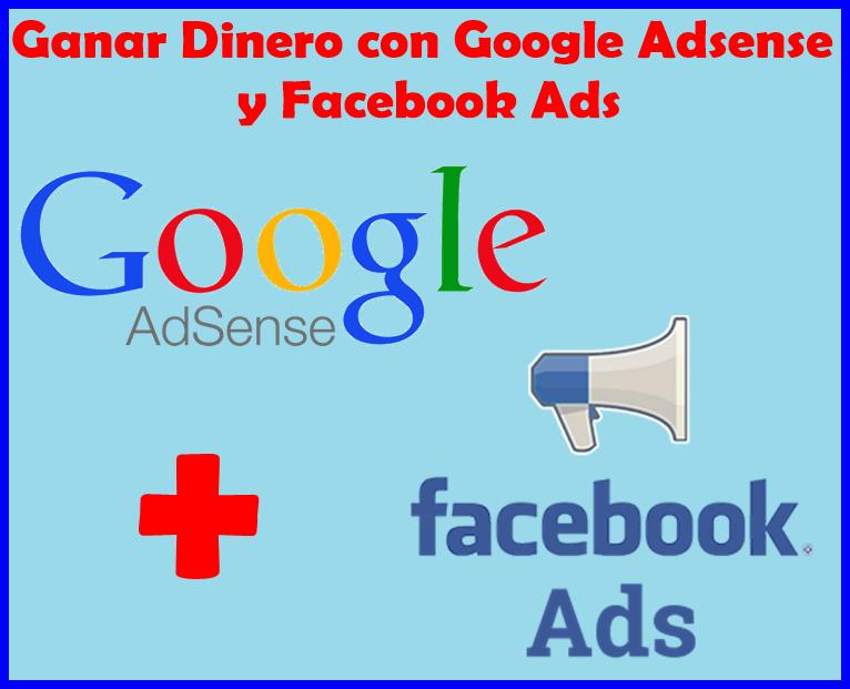 Ganar dinero con Google Adsense y Facebook Ads