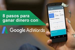 pasos para ganar dinero con Google AdWords